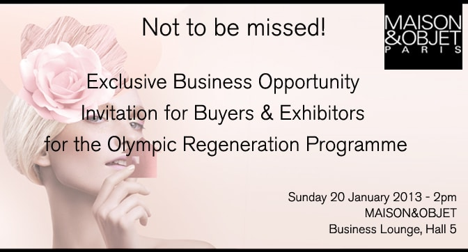 Get involved with the Olympic Regeneration Programme – Maison et Objet, Paris, January 2013